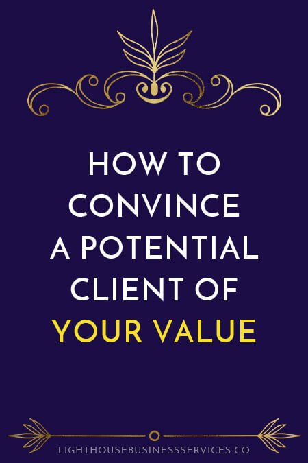 How to Convince a Potential Client of Your Value // Lighthouse Business Services